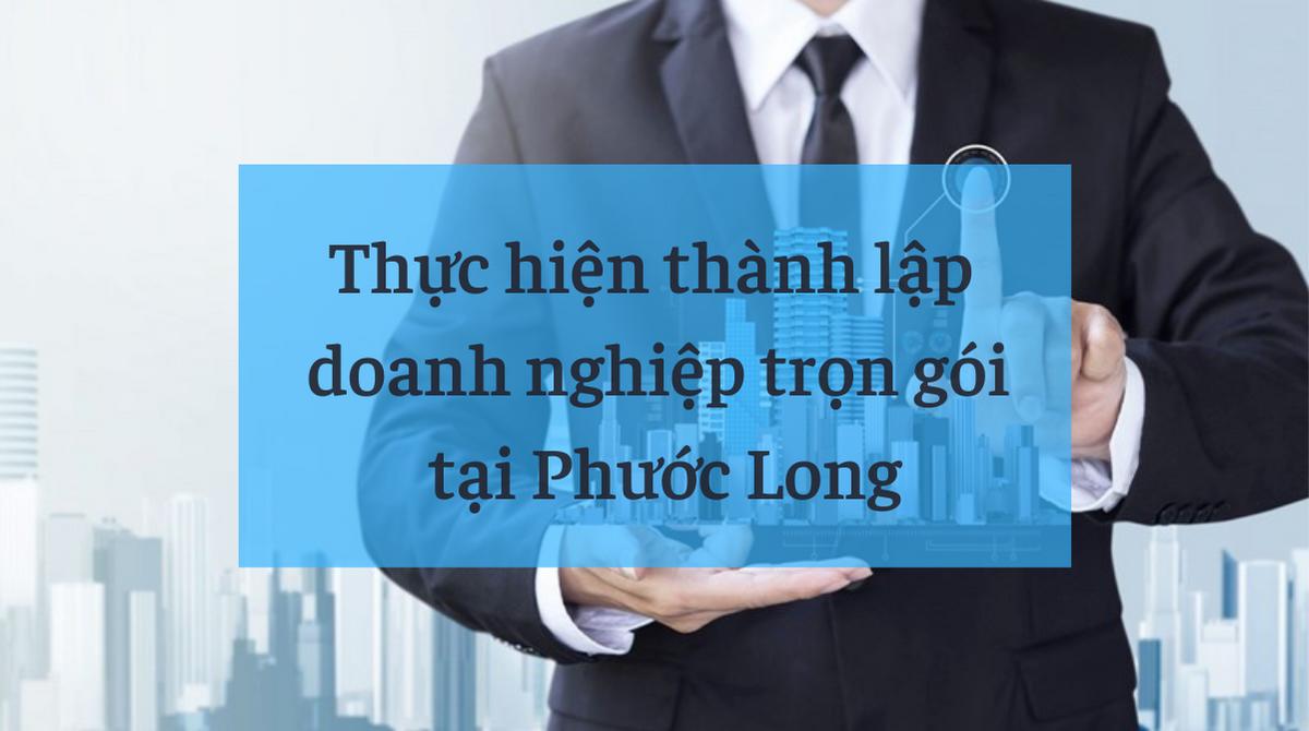Thực hiện thành lập doanh nghiệp trọn gói tại Phước Long